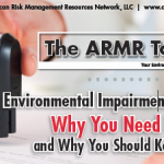 Environmental Impairment Liability: Why You Need It and Why You Should Keep It